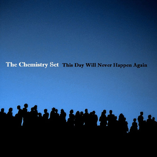 THE CHEMISTRY SET - This Day Will Never Happen Again