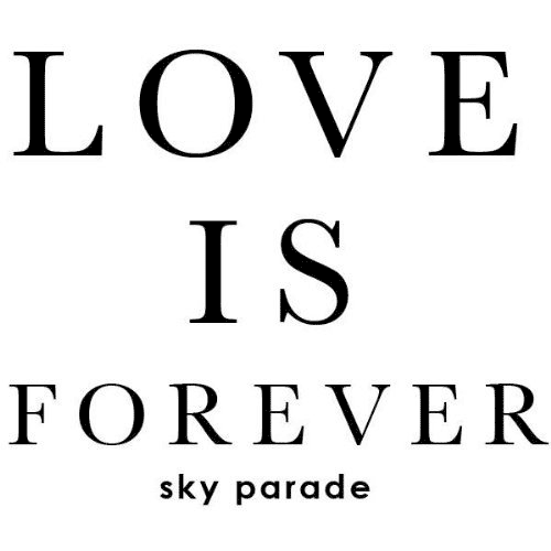 SKY PARADE - Love is Forever
