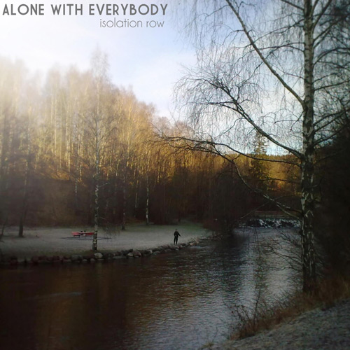 "Alone With Everybody, ""Isolation Row"""